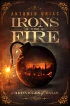 Irons in the Fire ebook by Antonio Urias