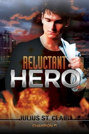 Reluctant Hero: A Superhero Story (Champion #1) ebook by Julius St. Clair