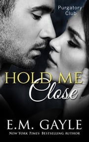 Hold Me Close ebook by E.M. Gayle,Eliza Gayle