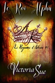 Le Roi Alpha - Le Royaume d'Askara #1 ebook by Flora Bruneau, Victoria Sue