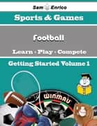 A Beginners Guide to Football (Volume 1) ebook by Keven Caudle