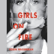 Girls on Fire - A Novel audiobook by Robin Wasserman