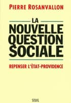 La Nouvelle Question sociale. Repenser l'Etat-providence ebook by Pierre Rosanvallon