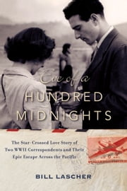 Eve of a Hundred Midnights - The Star-Crossed Love Story of Two WWII Correspondents and Their Epic Escape Across the Pacific ebook by Bill Lascher