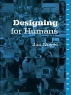 Designing for Humans ebook by Jan Noyes