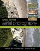 Small-Format Aerial Photography - Principles, Techniques and Geoscience Applications ebook by James S. Aber, Irene Marzolff, Johannes Ries