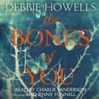 The Bones of You - A Richard and Judy Book Club Selection audiobook by Debbie Howells