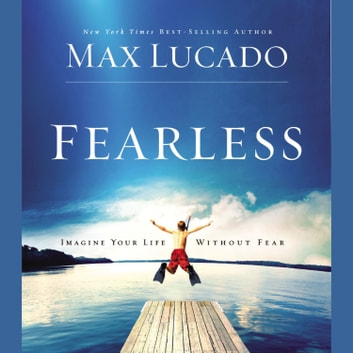 Fearless - Imagine Your Life Without Fear audiobook by Max Lucado