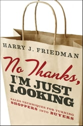 No Thanks, I'm Just Looking - Sales Techniques for Turning Shoppers into Buyers ebook by Harry J. Friedman