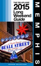 MEMPHIS - The Delaplaine 2015 Long Weekend Guide ebook by Andrew Delaplaine