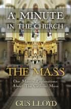 A Minute in the Church: The Mass ebook by Gus Lloyd