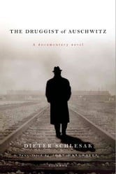 The Druggist of Auschwitz - A Documentary Novel ebook by Dieter Schlesak