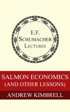 Salmon Economics (and other lessons) ebook by Andrew Kimbrell, Hildegarde Hannum