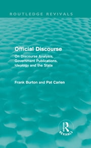 Official Discourse (Routledge Revivals) - On Discourse Analysis, Government Publications, Ideology and the State ebook by Frank Burton,Pat Carlen