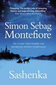 Sashenka ebook by Simon Sebag Montefiore