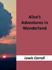 Alice's Adventures in Wonderland ebook by Lewis Carroll,Lewis Carroll