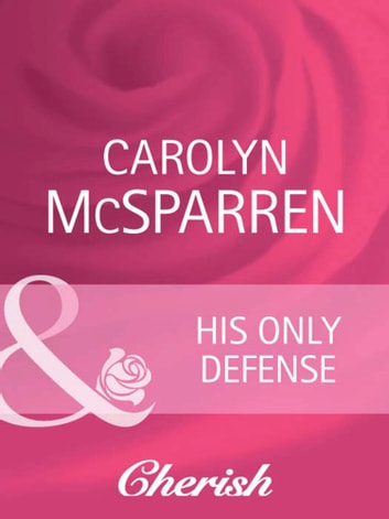His Only Defense (Mills & Boon Cherish) (Count on a Cop, Book 42) ebook by Carolyn McSparren