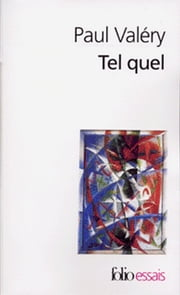 Tel quel (Choses tues / Moralités / Ébauches de pensées / Littérature / Cahier B 1910 / Rhumbs / Autres Rhumbs / Analecta / Suite) ebook by Paul Valéry