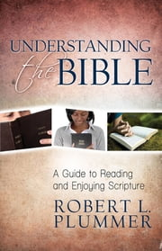 Understanding the Bible - A Guide to Reading and Enjoying Scripture ebook by Robert L. Plummer
