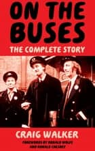 On The Buses - The Complete Story ebook by Craig Walker