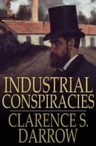 Industrial Conspiracies ebook by Clarence S. Darrow