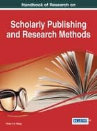 Handbook of Research on Scholarly Publishing and Research Methods ebook by Victor C. X. Wang