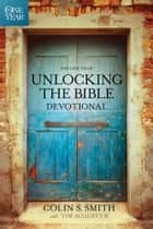 The One Year Unlocking the Bible Devotional ebook by Colin S. Smith,Tim Augustyn