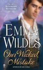 Our Wicked Mistake ebook by Emma Wildes