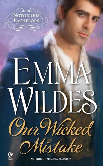 Our Wicked Mistake - Notorious Bachelors ebook by Emma Wildes