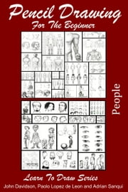 Pencil Drawing for the Beginner: People ebook by John Davidson,Paolo Lopez de Leon,Adrian Sanqui
