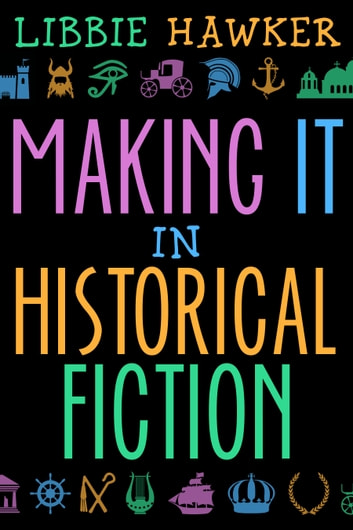 Making It in Historical Fiction 電子書 by Libbie Hawker