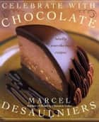 Celebrate with Chocolate ebook by Marcel Desaulniers