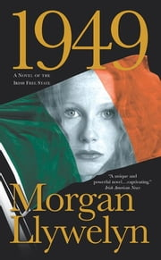 1949 - A Novel of the Irish Free State ebook by Morgan Llywelyn