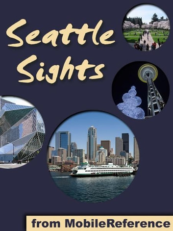 Seattle Sights: a travel guide to the top 25+ attractions in Seattle, Washington (USA) (Mobi Sights) ebook by MobileReference