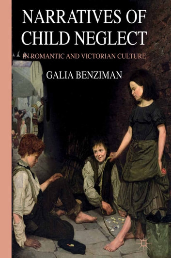 Narratives of Child Neglect in Romantic and Victorian Culture ebook by G. Benziman