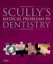 Scully's Medical Problems in Dentistry ebook by Crispian Scully
