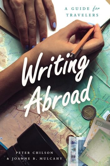 Writing Abroad - A Guide for Travelers ebook by Peter Chilson,Joanne B. Mulcahy