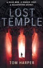 Lost Temple - The breathtaking adventure for fans of Dan Brown and The Rule of Four ebook by Tom Harper