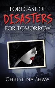 FORECAST OF DISASTERS FOR TOMORROW ebook by CHRISTINA SHAW