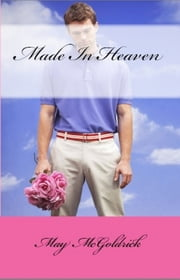 Made in Heaven ebook by May McGoldrick