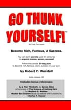 Go Thunk Yourself! Self-Help Techniques - Become Rich, Famous, A Success. eBook by Robert C. Worstell