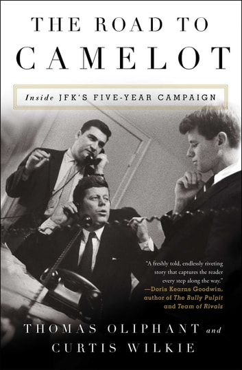 The Road to Camelot - Inside JFK's Five-Year Campaign ebook by Thomas Oliphant,Curtis Wilkie