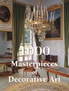 1000 Masterpieces of Decorative Art ebook by Victoria Charles