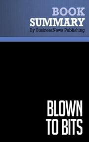 Summary: Blown to bits - Philip Evans and Thomas Wurster - How The New Economics of Information Transforms Strategy eBook by BusinessNews Publishing