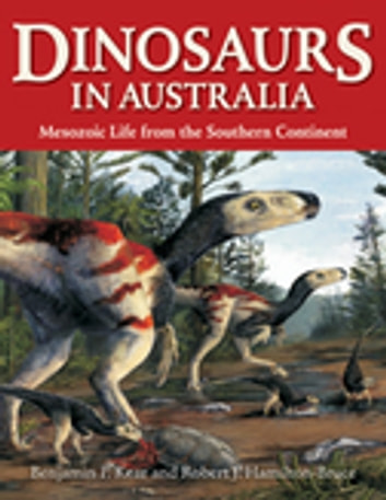 Dinosaurs in Australia - Mesozoic Life from the Southern Continent ebook by Benjamin P Kear,Robert J Hamilton-Bruce