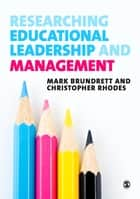 Researching Educational Leadership and Management - Methods and Approaches ebook by Professor Mark Brundrett, Christopher Rhodes
