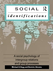 Social Identifications - A Social Psychology of Intergroup Relations and Group Processes ebook by Dominic Abrams,Michael A. Hogg