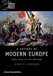 A History of Modern Europe - From 1815 to the Present ebook by Albert S. Lindemann