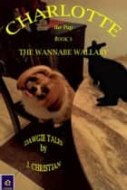 Charlotte the Pup Book 3: The Wannabe Wallaby ebook by J. Christian