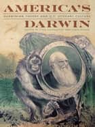 America's Darwin - Darwinian Theory and U.S. Literary Culture ebook by Tina Gianquitto, Lydia Fisher, Tina Gianquitto,...